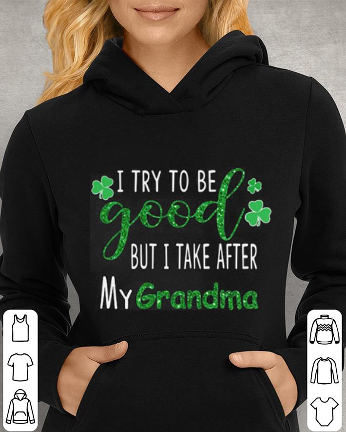 I try to be good but i take after my grandma St. Patrick's day shirt