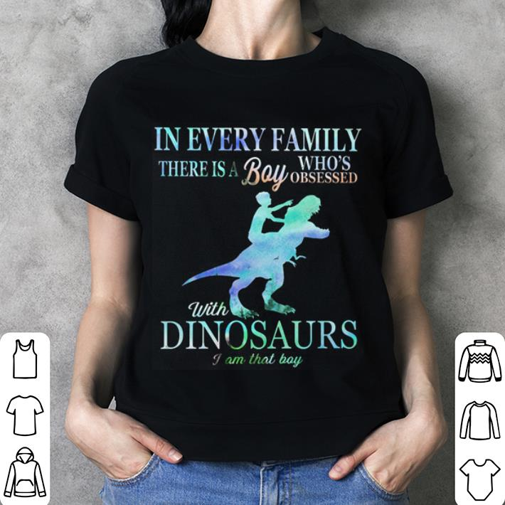 In every family there is a boy who's obsessed with dinosaurs shirt