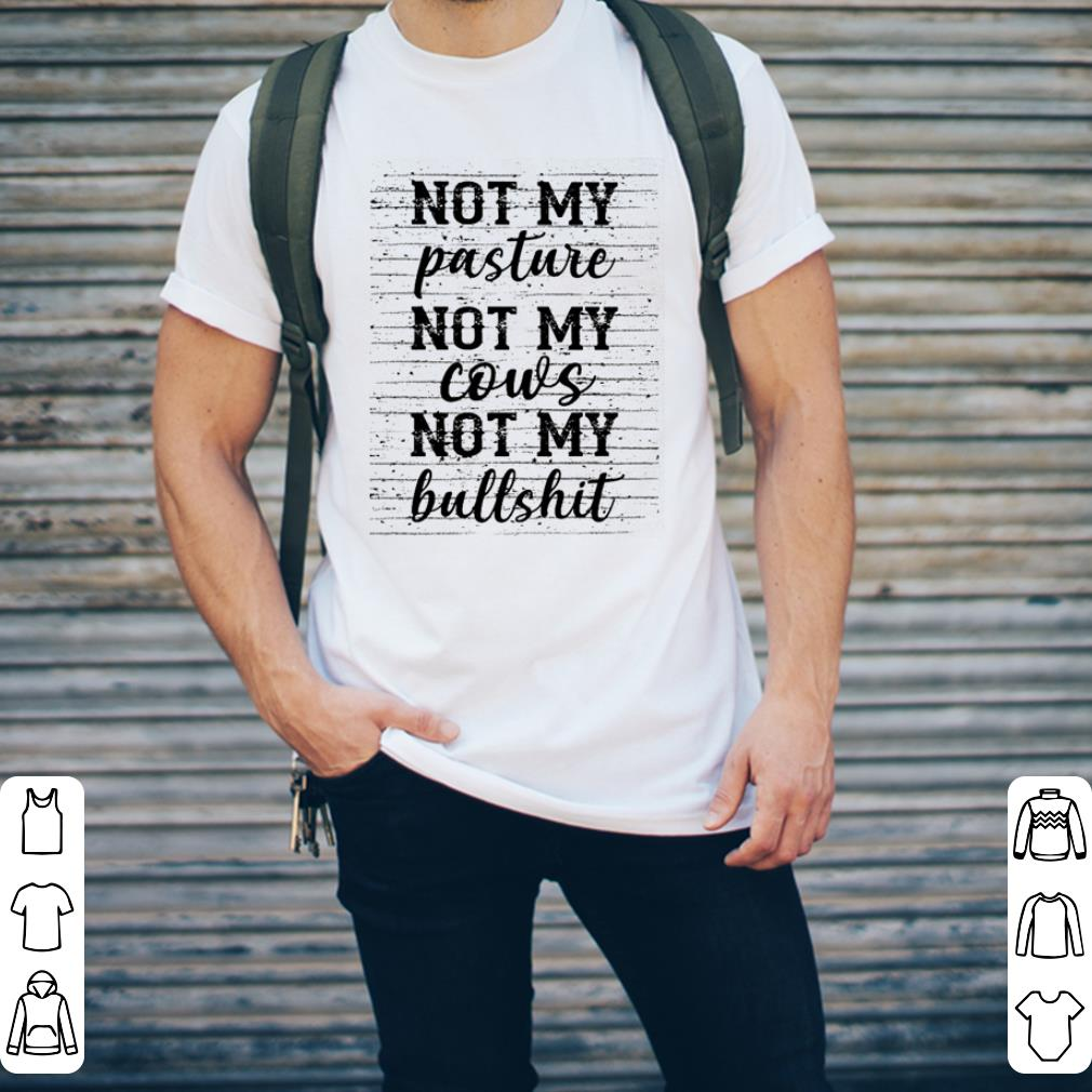 Not my pasture not my couls not my bullshit shirt