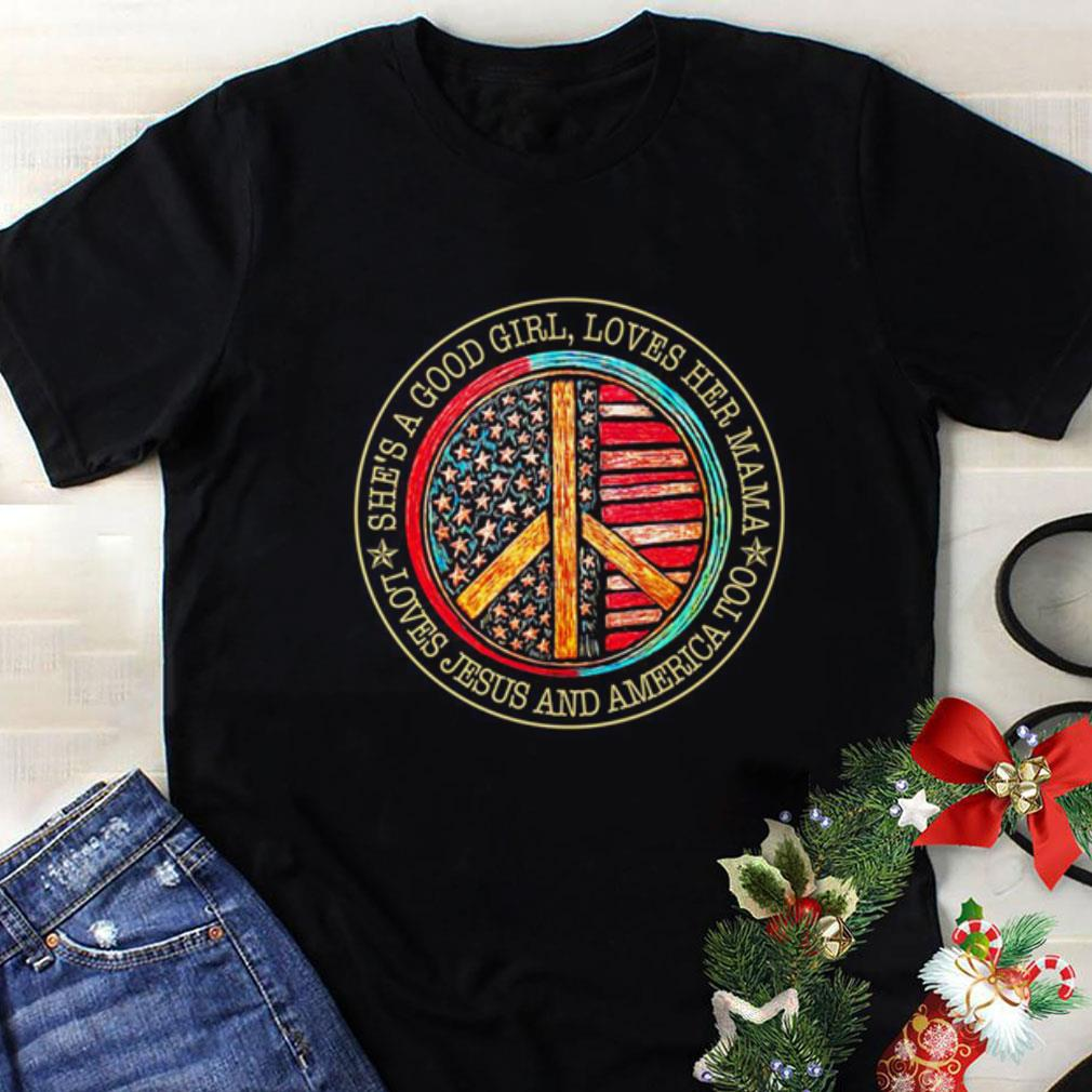 Peace Sign She a good girl loves her Mama loves Jesus and America shirt