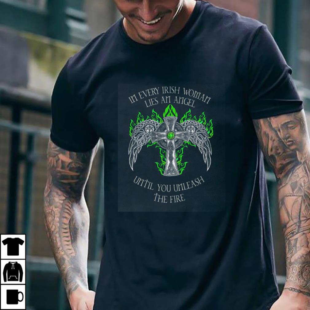 The Cross Wings In every Irish woman lies an Angel until you unleash the fire shirt