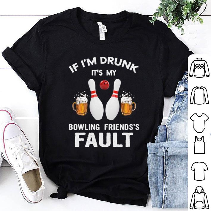 Beer glass If i'm drunk it's my bowling friends's fault shirt