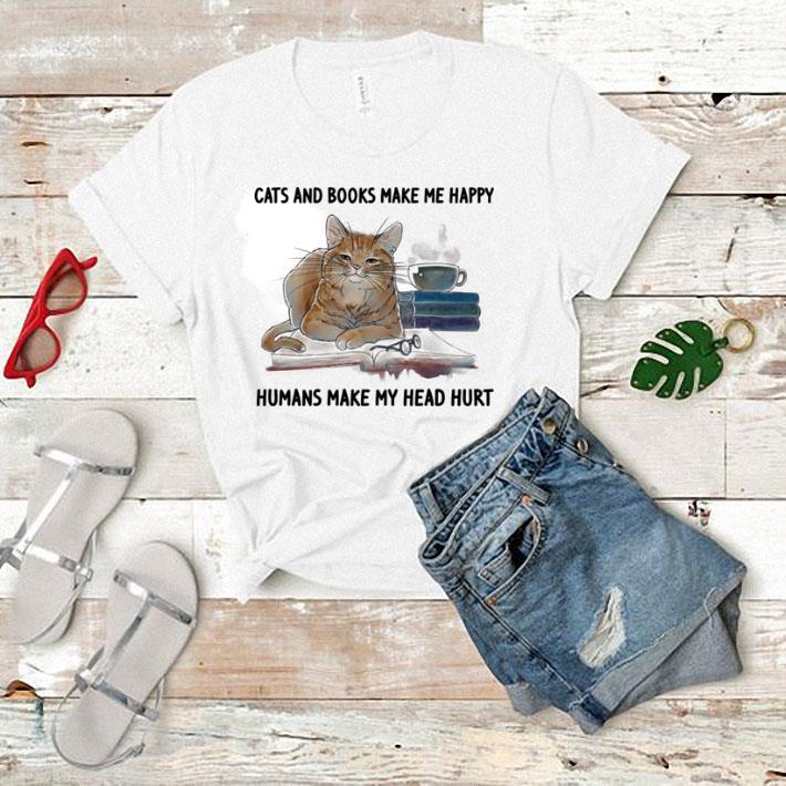 Cats and books make me happy humans make my head hurt shirt