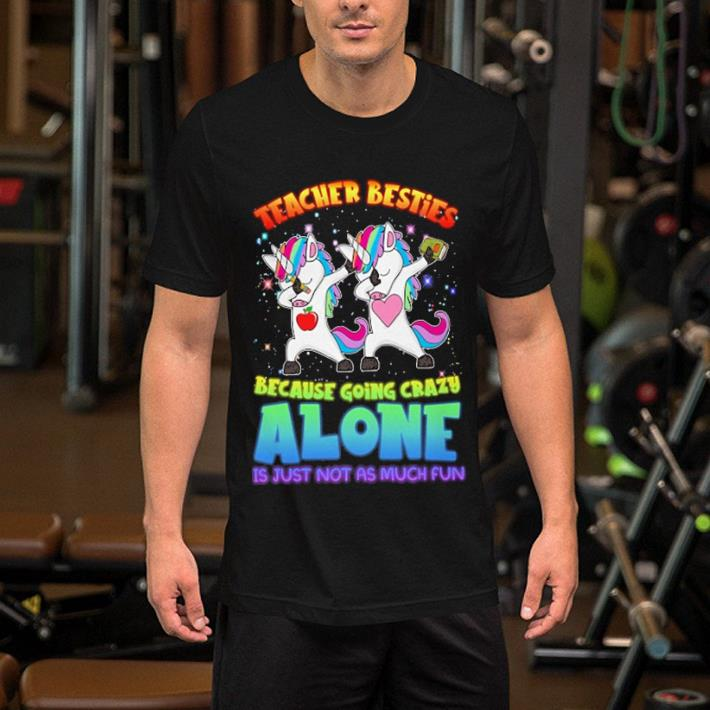 Dabbing Unicorns teacher besties because going crazy alone shirt 2