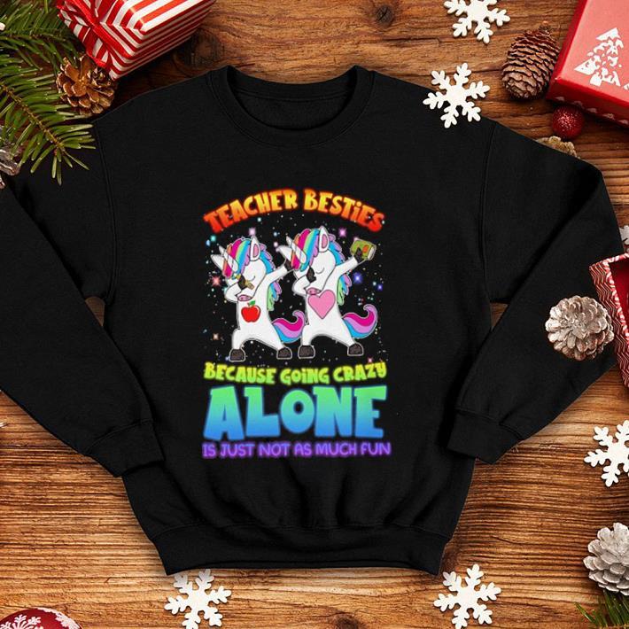 Dabbing Unicorns teacher besties because going crazy alone shirt