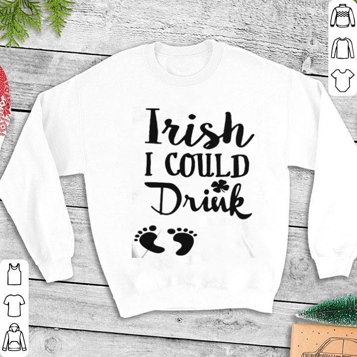 Irish i could drink shirt