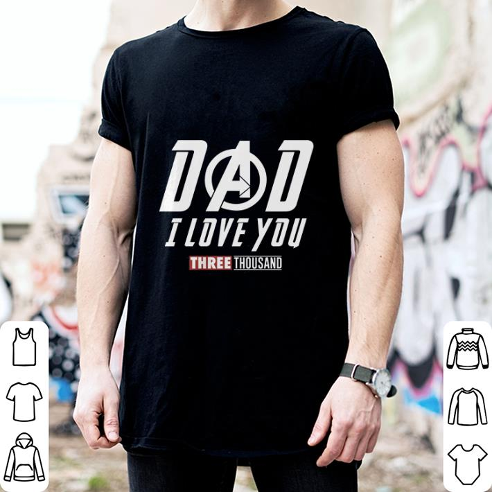 Dad i love you three thousand Marvel Avengers Endgame shirt