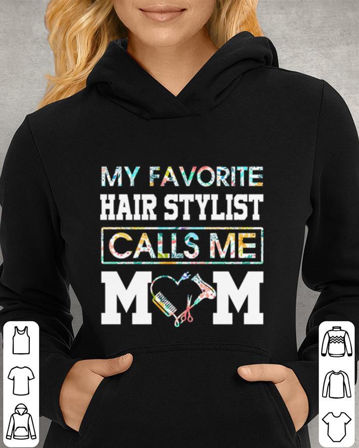 Flowers my favorite hair stylist calls me mom shirt 3