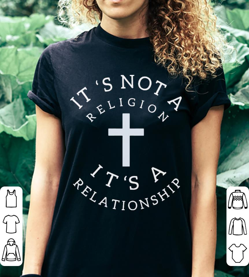It's Not A Religion It's A Relationship Christ shirt 3