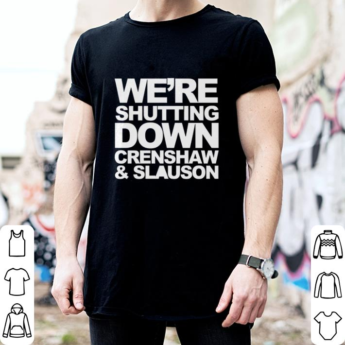 We're shutting down crenshaw & slauson Rip Nipsey Hussle shirt 2