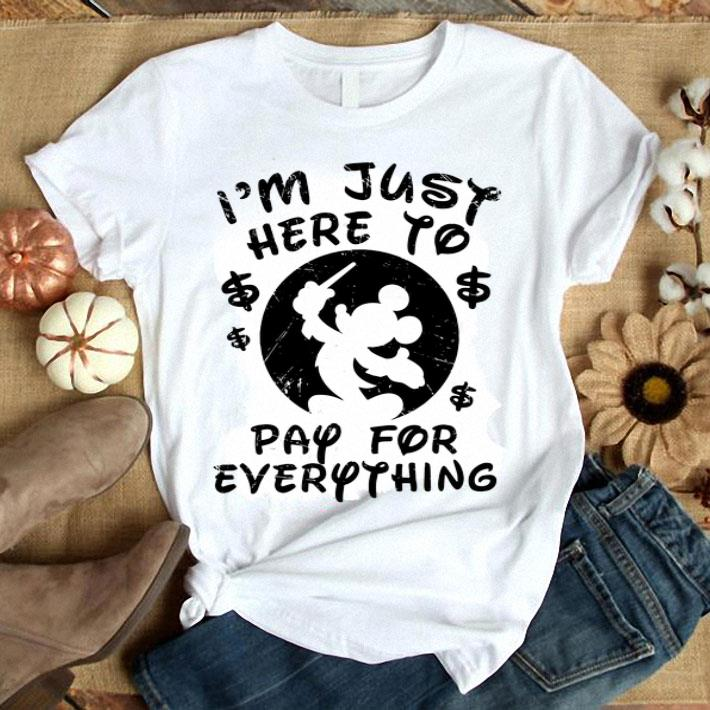Mickey mouse I'm just here to pay for everything shirt 1