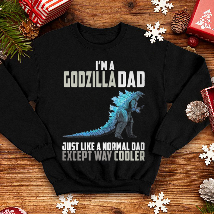I'm a Godzilla dad just like a normal dad except way cooler shirt 4