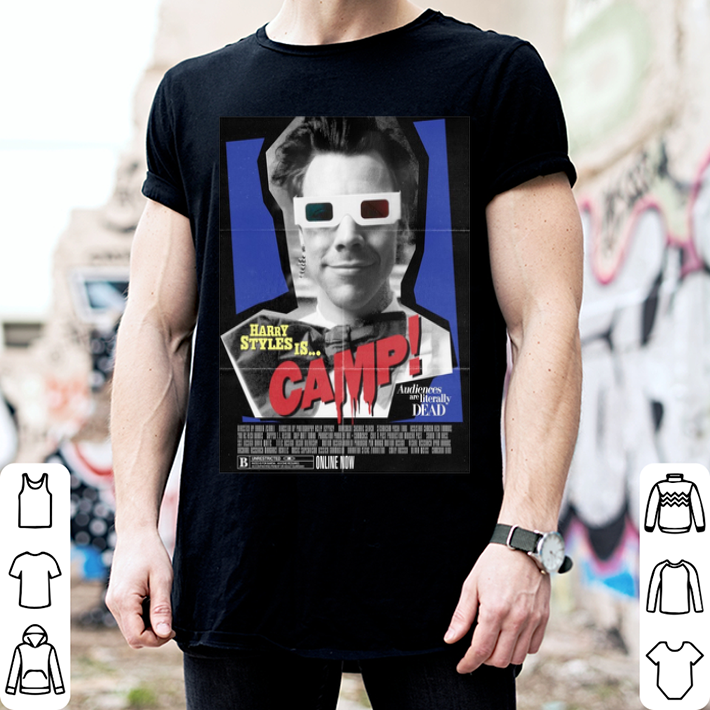 Harry Styles is camp audiences are literally dead shirt