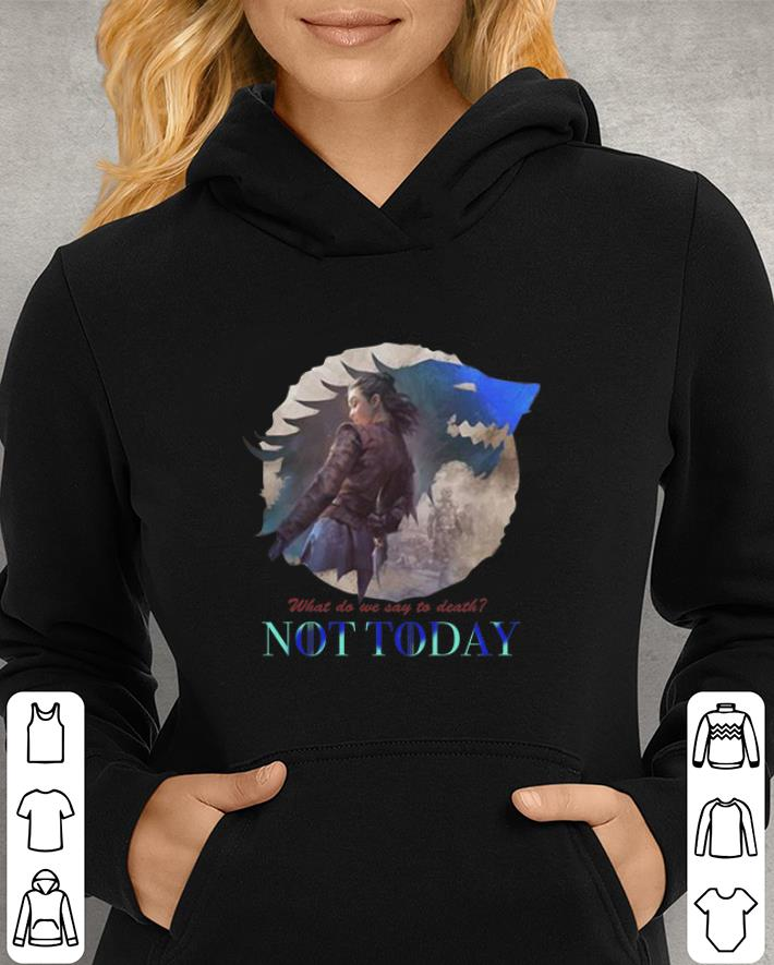 Arya Stark What do we say to death Game Of Thrones Not Today shirt