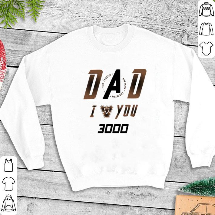 Dad the legend the man the myth Iron Man I love you 3000 shirt