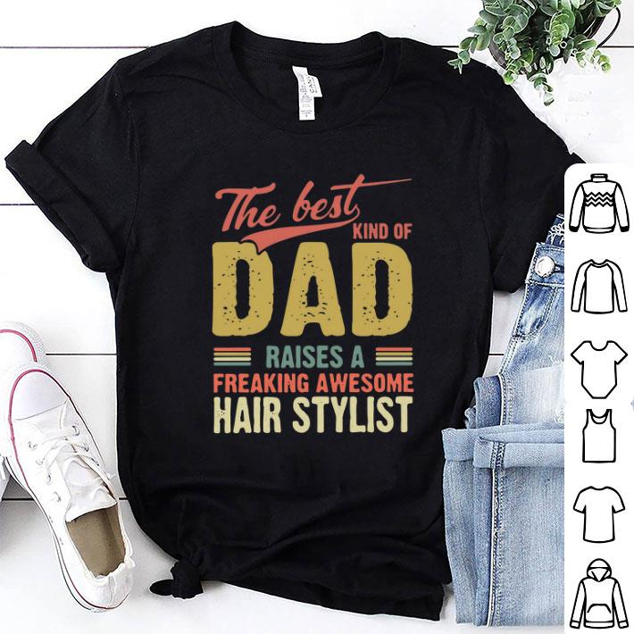 Father Day The best kind of Dad raises a freaking awesome hair stylist shirt
