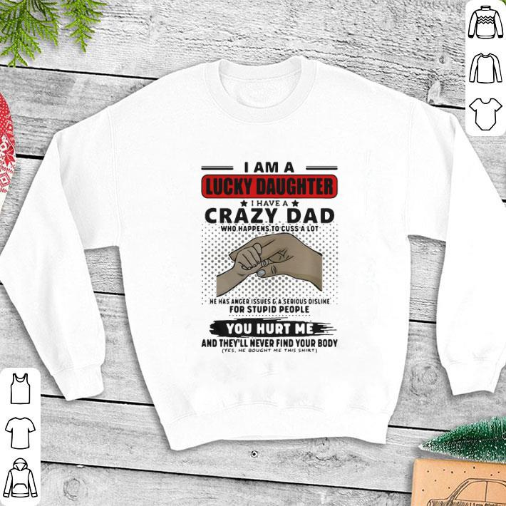 I am a lucky daughter I have crazy Dad who happens to cuss a lot shirt