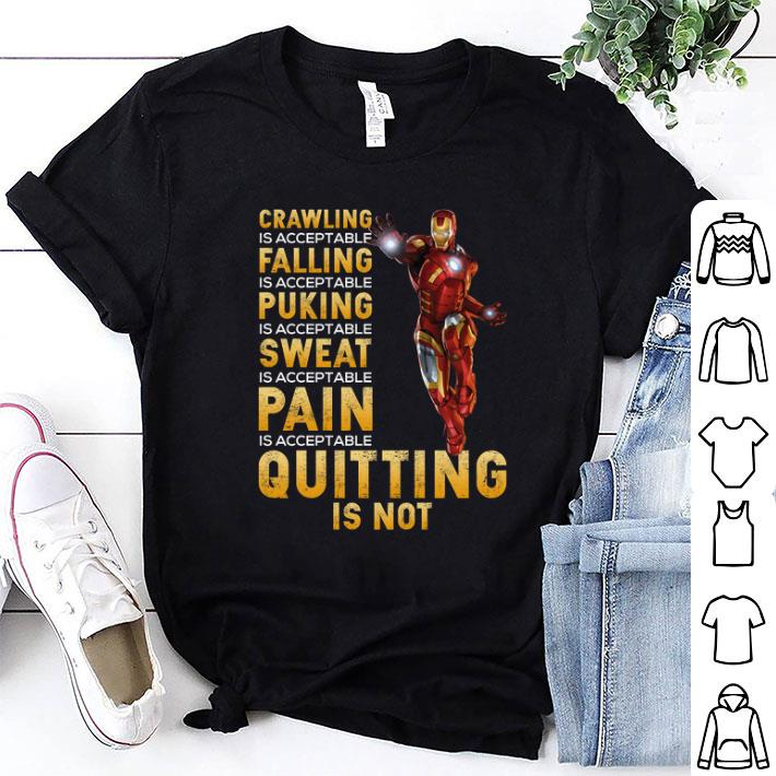 Iron Man crawling is acceptable falling puking sweat pain quitting is not shirt