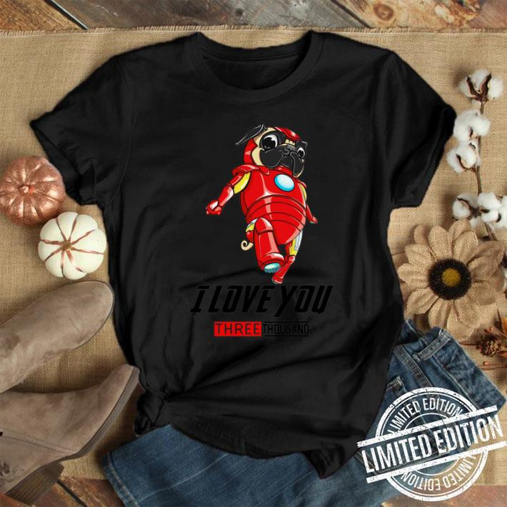 Iron Pug I love You three thousand Tony Stark shirt