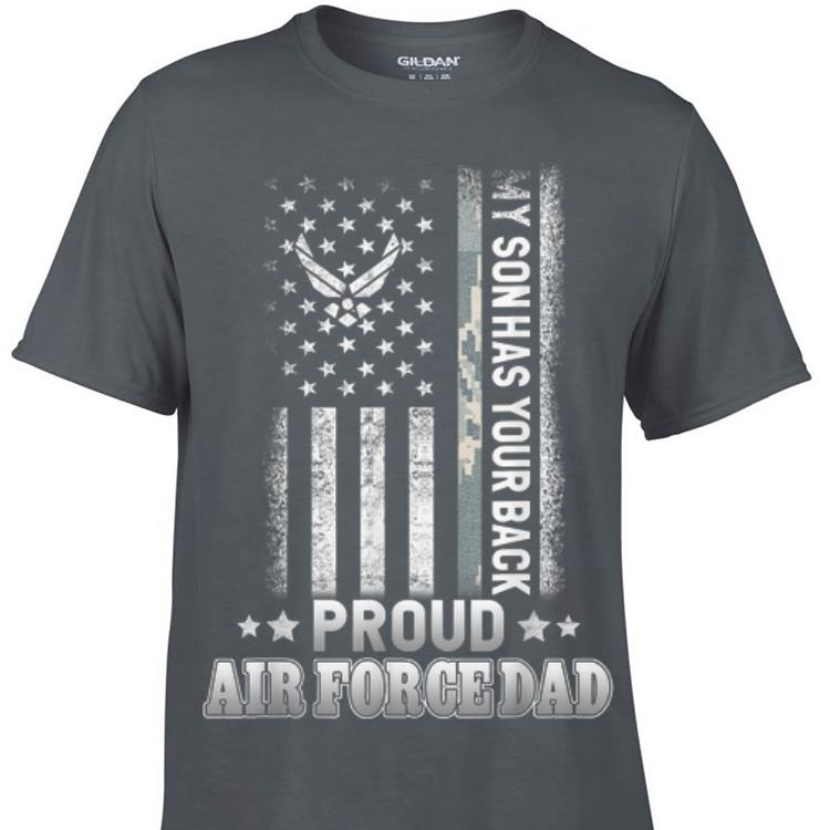 Proud Air Force Dad My Son Has Your Back shirt