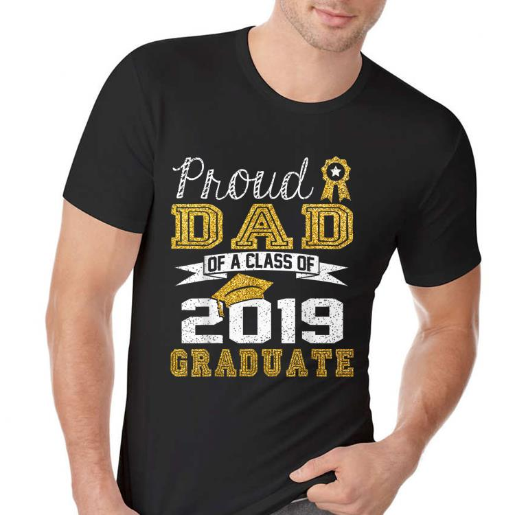 Proud Dad Of A Class Of 2019 Graduate shirt
