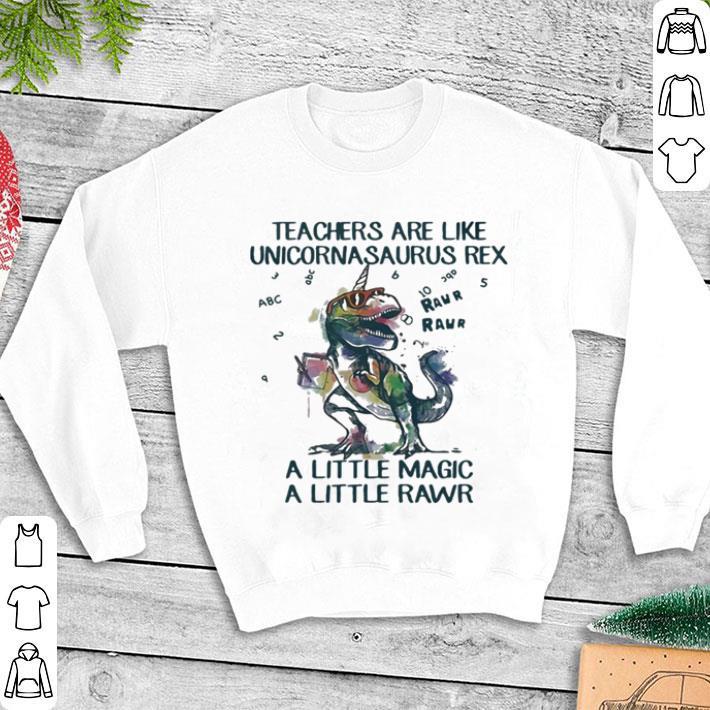 Teachers are like unicornasaurus rex a little magic a little rawr shirt