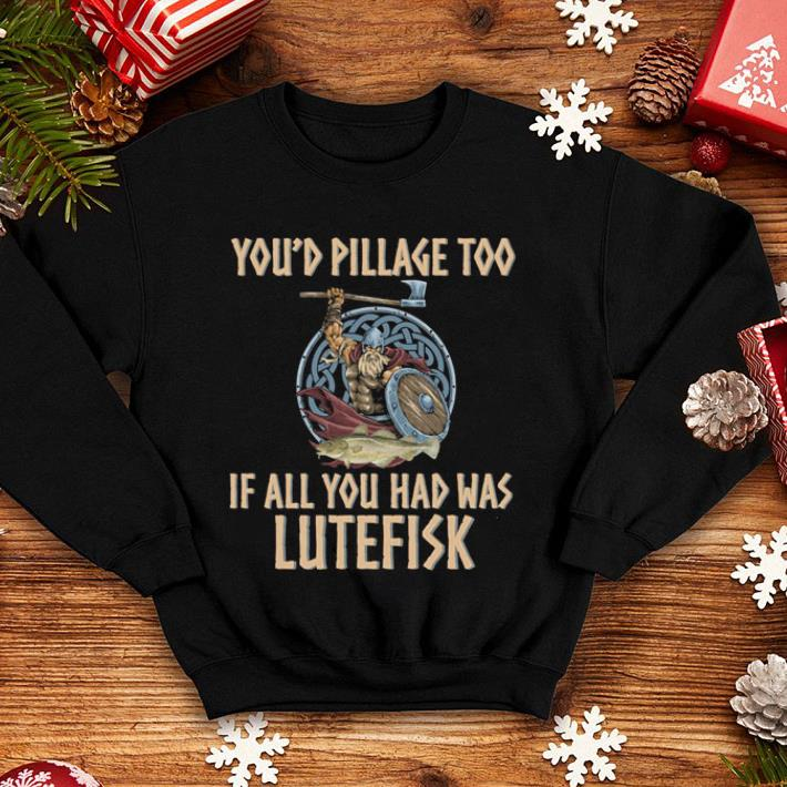 You'd pillage too if all you had was lutefisk shirt