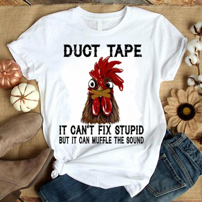 Chicken duct tape it can't fix stupid but it can muffle the sound shirt