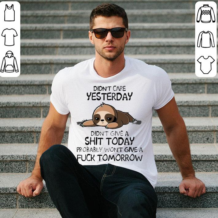 Didn't care yesterday sloth shirt