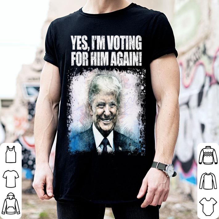 Donald Trump yes i'm voting for him again shirt