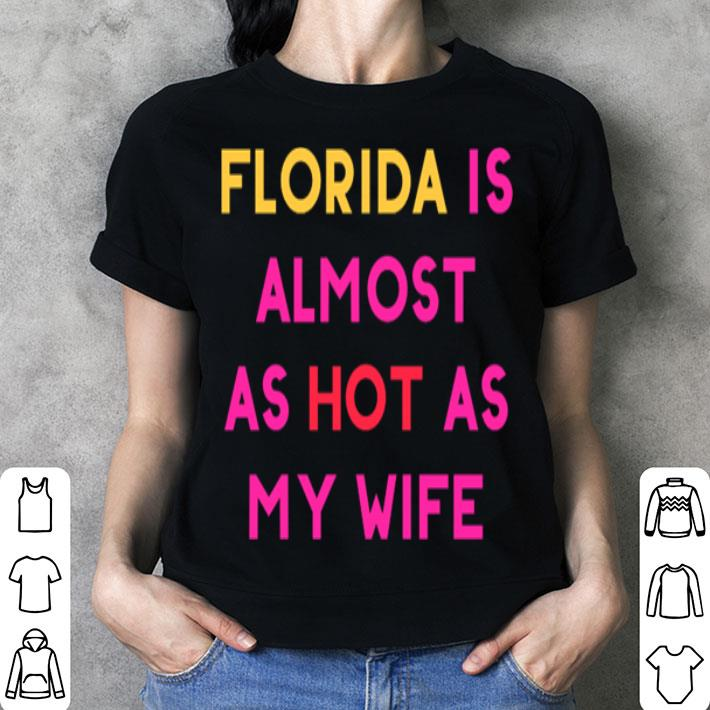 Florida is almost as hot as my life shirt