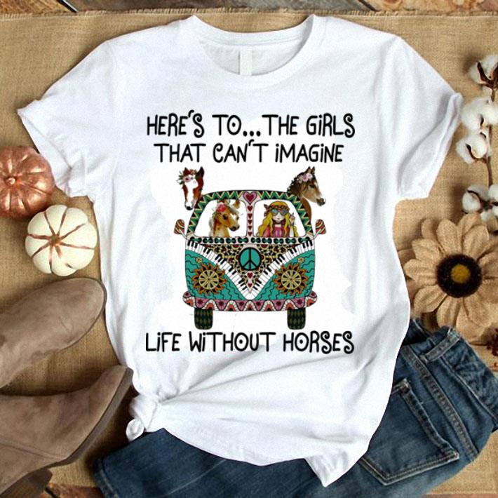 Hippie bus here's to the girls that can't imagine life without horses shirt