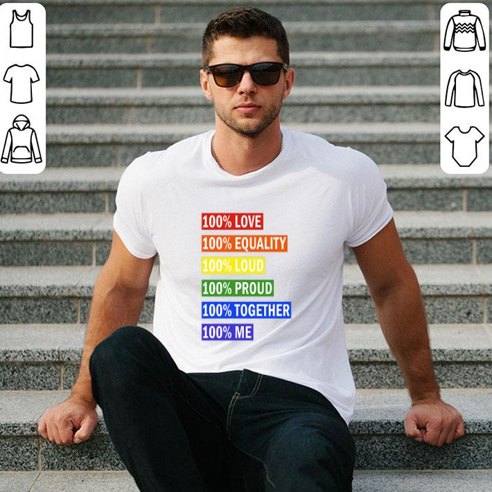 LGBT 100% love equality loud proud together me shirt