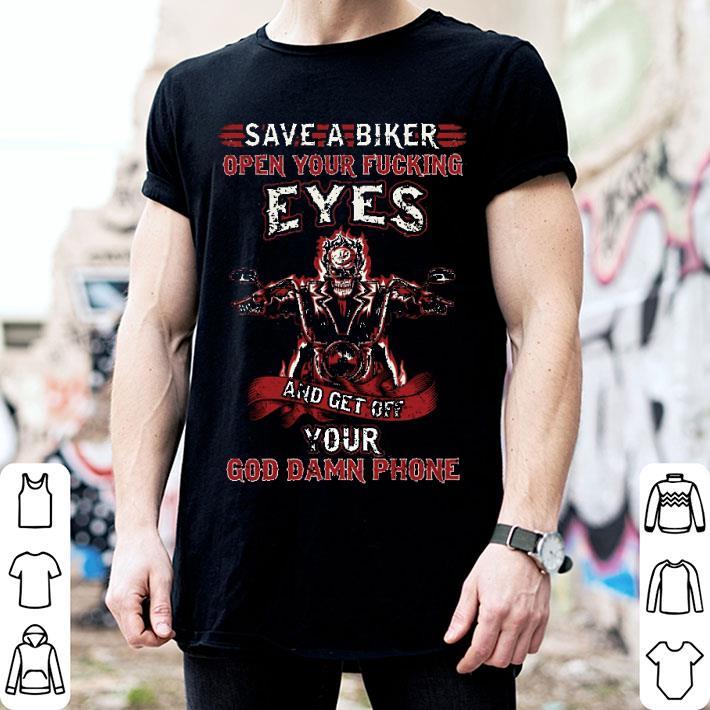 Save a biker open your fucking eyes shirt