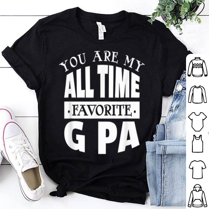 You Are My All Time Favorite G Pa Father's Day Grandpa shirt