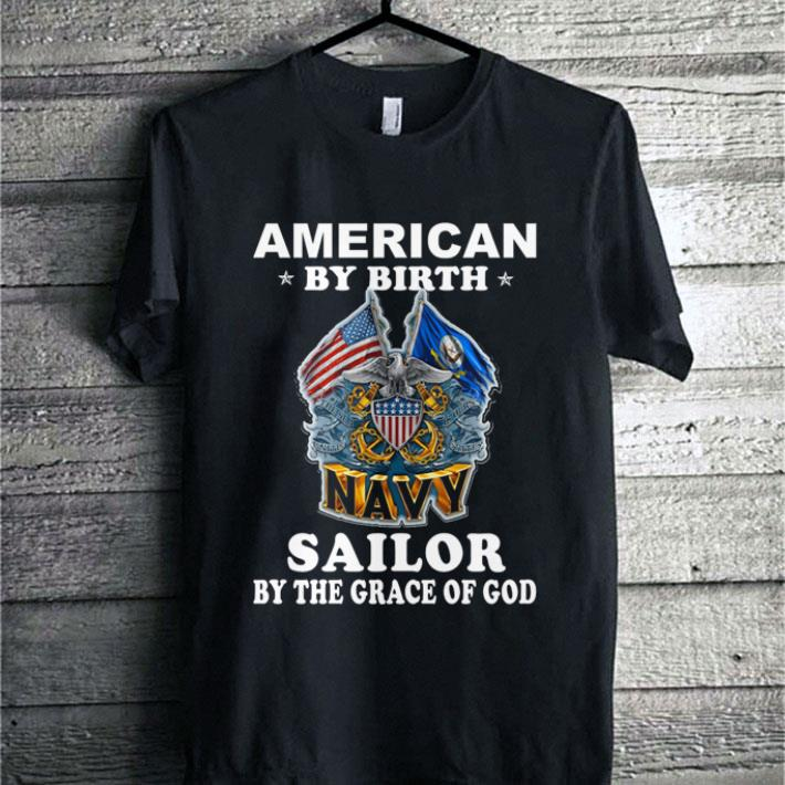 American by birth US Navy Sailor by the grace of god shirt