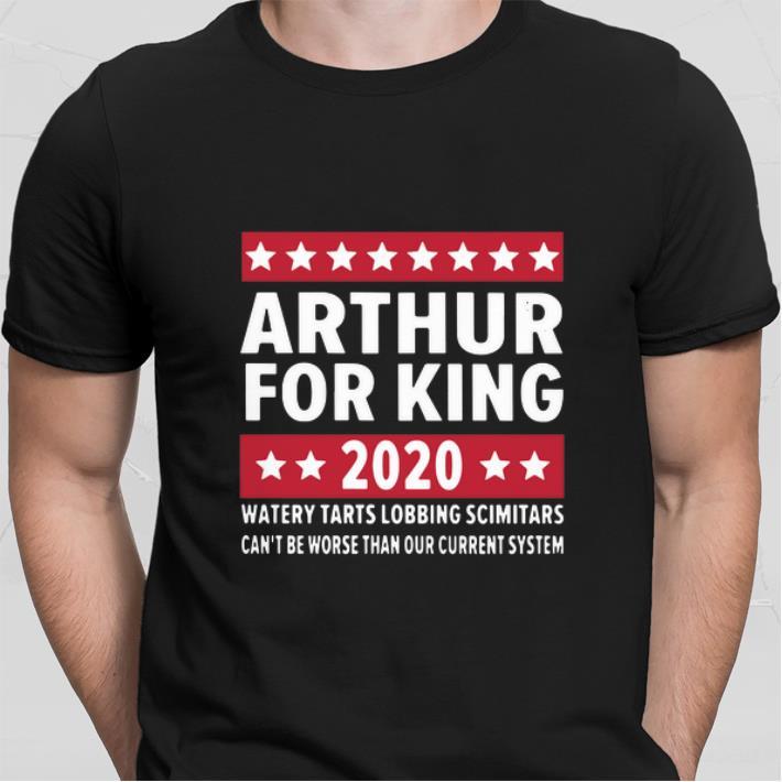 Arthur for king 2020 watery tarts lobbing scimitars shirt sweater
