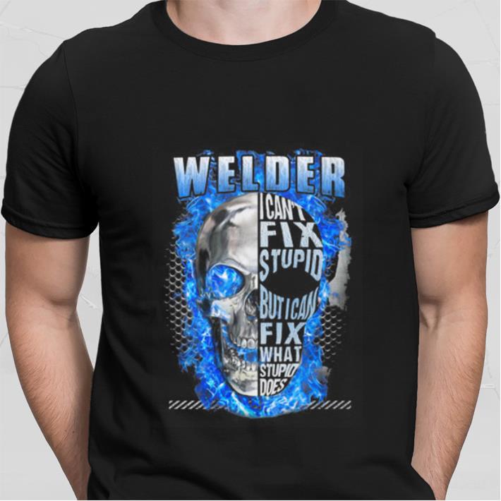 Blue Skull Welder i can't fix stupid but i can fix what stupid shirt