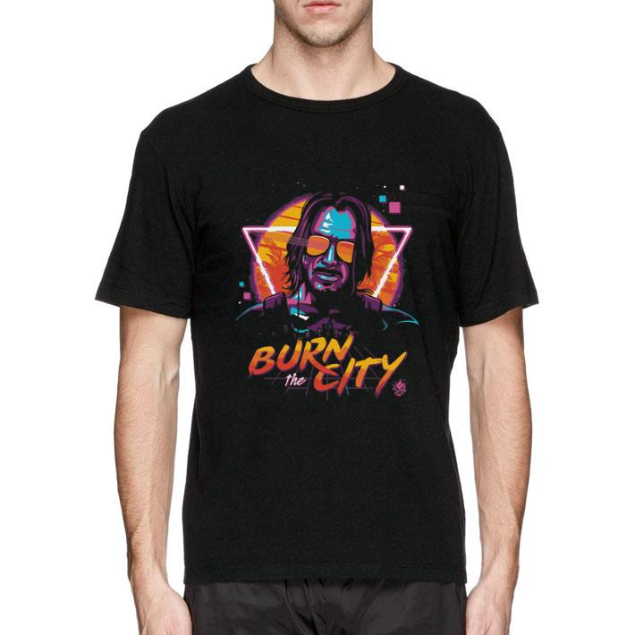 Cyberpunk 2077 Burn The City Keanu Reeves John Wick shirt