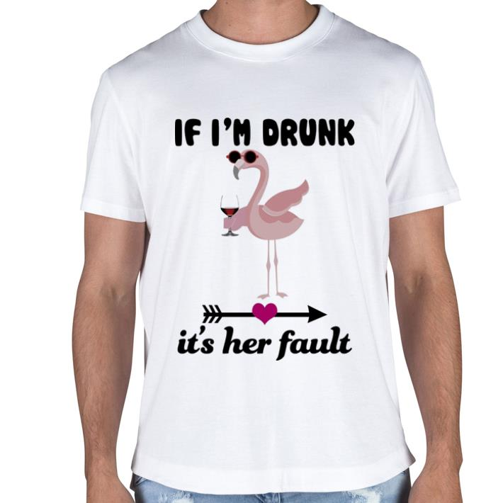 Flamingo If i'm drunk it's her fault shirt hoodie