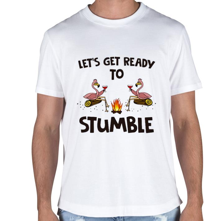 Flamingos let's get ready to stumble campfire shirt