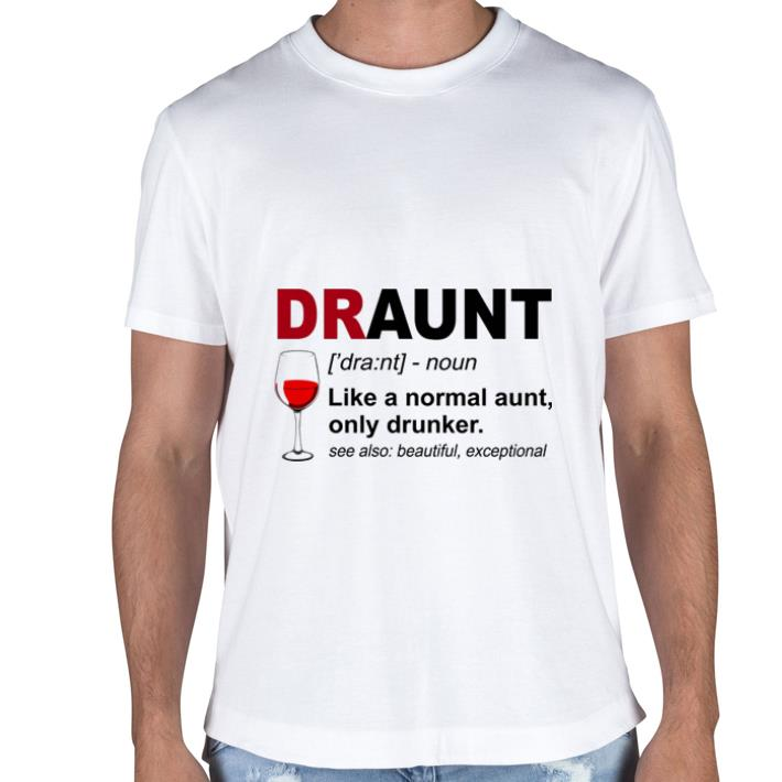 Glass wine Draunt like a normal aunt only drunker shirt 2