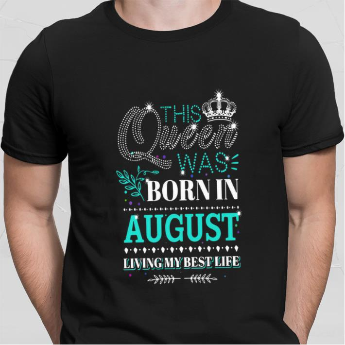 Glitter This queen was born in august living my best life shirt