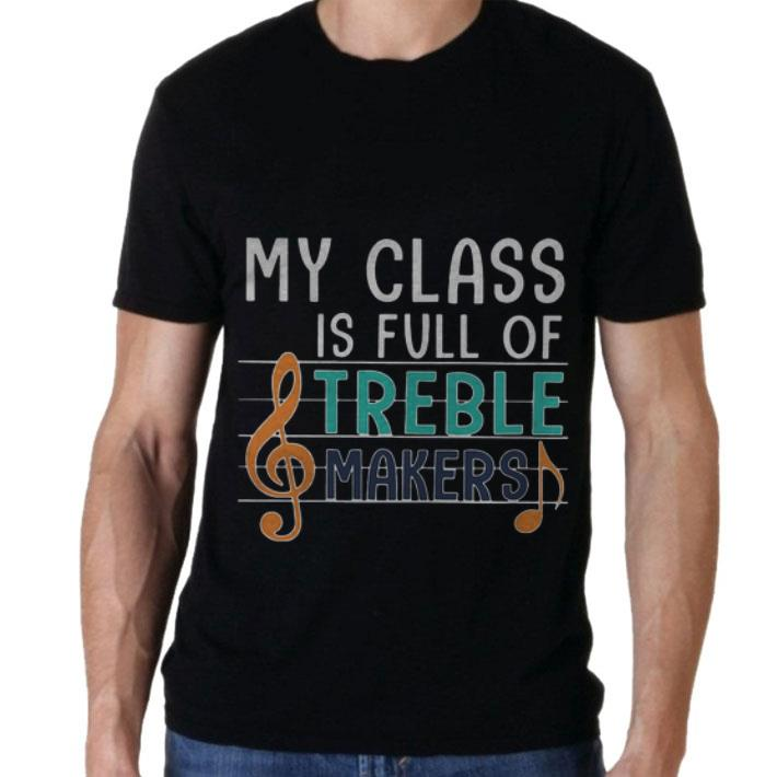 My Class is full of Treble Makers Music Note musicproduce shirt 2