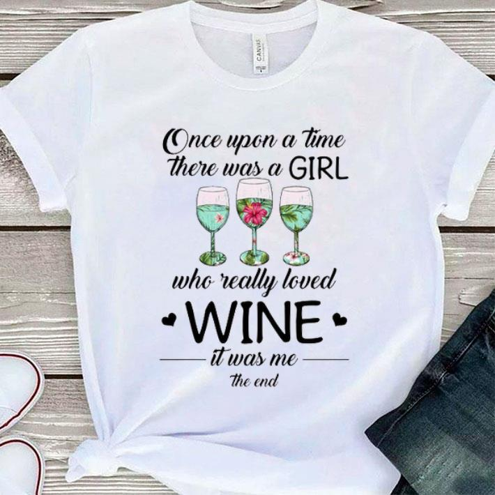 Once upon a time there was a girl who really loved wine it was me the end shirt 1