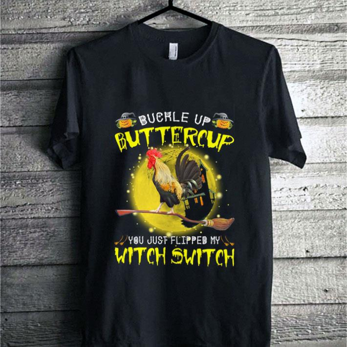 Rooster buckle up buttercup you just flipped my witch switch shirt