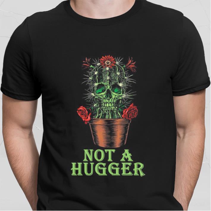 Skull cactus not a hugger shirt sweater