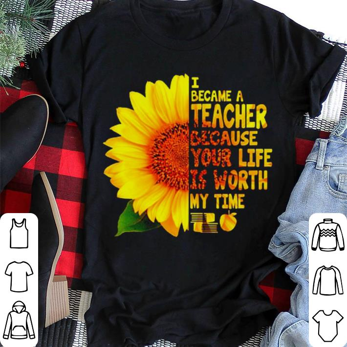 Sunflower I became a teacher because your life is worth my time shirt sweater 2
