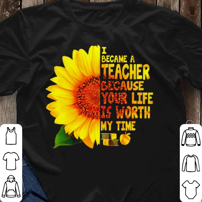 Sunflower I became a teacher because your life is worth my time shirt sweater 3