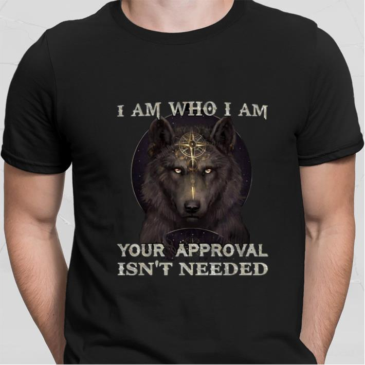 Wolf magic i am who i am your approval isn't needed shirt 2